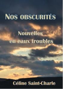 Nos Obscutités - Nouvelles en eaux troubles - Céline saint-Charle