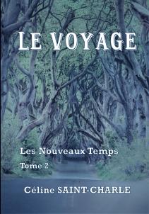 Le Voyage: Les Nouveaux Temps, Tome 2 - Céline saint-Charle